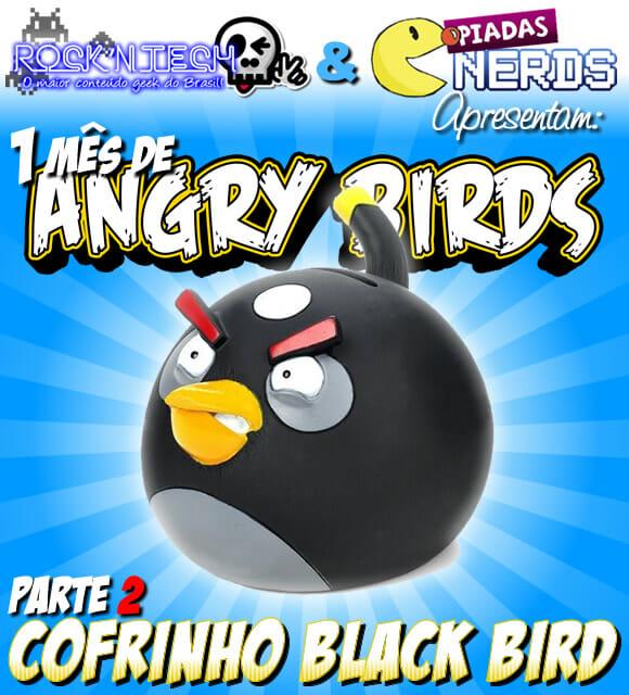 Promoção Angry Birds Parte 2 - Concorra a 1 cofrinho do Black Bird!