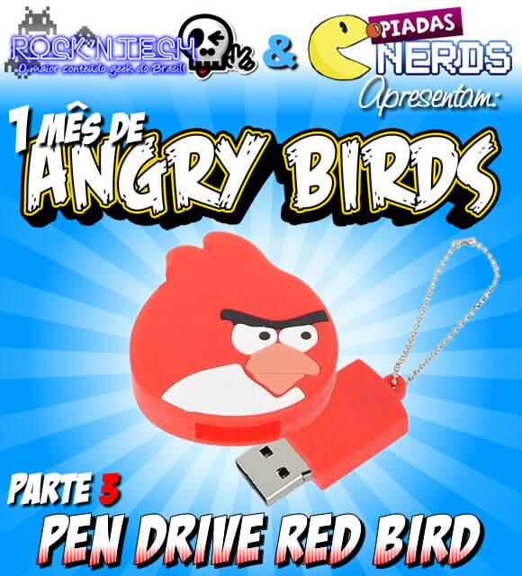 Promoção Angry Birds Parte 3 - Concorra a um Pen Drive de 4 GB do Red Bird!