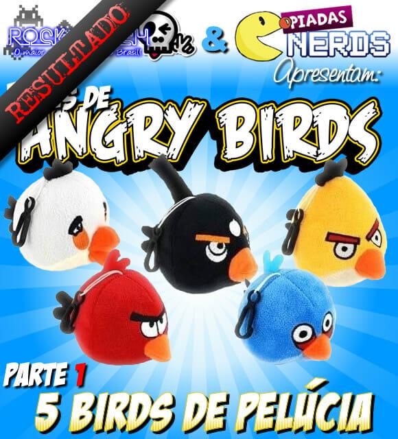 Resultado Promoção Angry Birds Parte 1 - 5 birds de pelúcia.