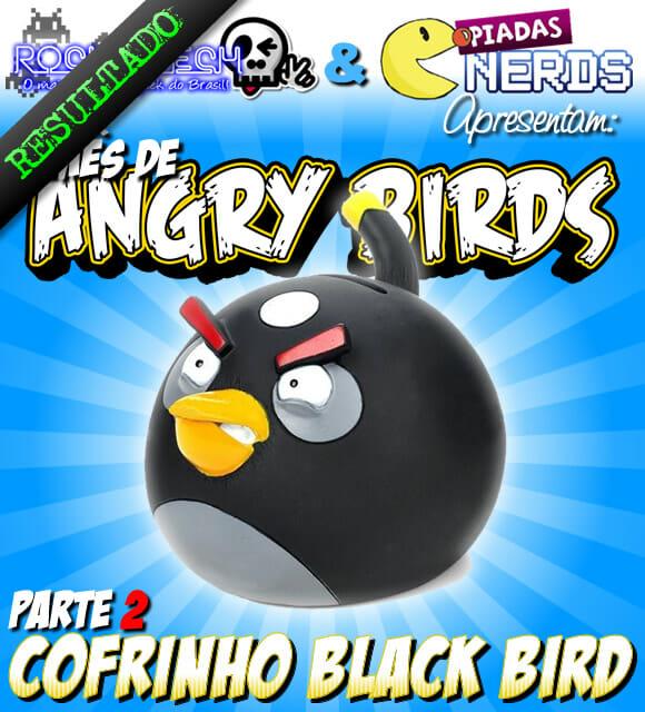 Resultado Promoção Angry Birds Parte 2 - Cofrinho Black Bird.