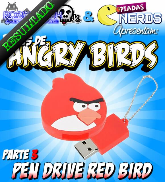 Resultado Promoção Angry Birds Parte 3 – Pen Drive de 4 GB do Red Bird.